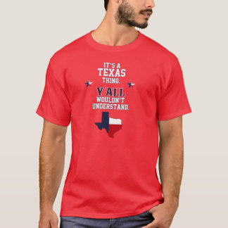 It's a Texas Thing. T-Shirt