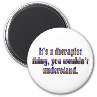 Its a therapist thing 2 inch round magnet