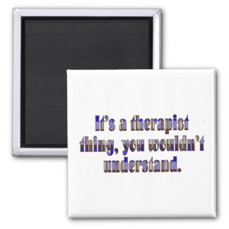 Its a therapist thing 2 inch square magnet