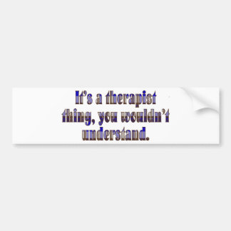 Its a therapist thing bumper sticker