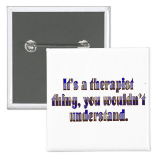 Its a therapist thing pinback button