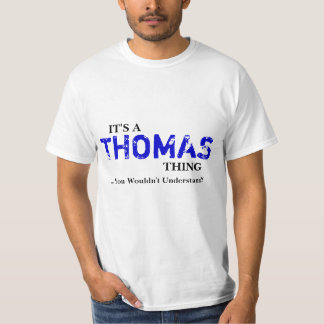 It's A THOMAS Thing ...You Wouldn't Understand! T-shirt