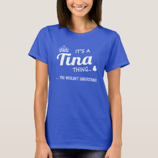 It's a Tina thing T-Shirt