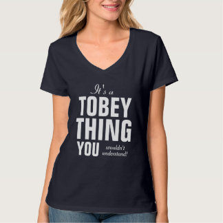 It's a Tobey thing you wouldn't understand T-Shirt