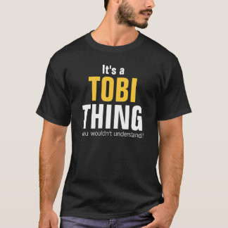 It's a Tobi thing you wouldn't understand T-Shirt