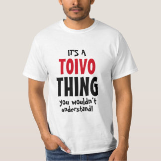 It's a Toivo thing you wouldn't understand T-Shirt