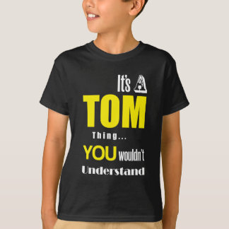 It's a Tom thing you wouldn't understand T-Shirt