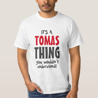 It's a Tomas thing you wouldn't understand T-Shirt