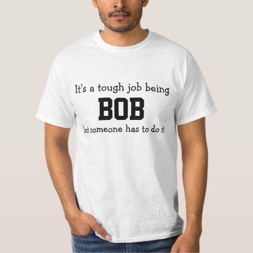 Its a Tough Job Being Bob T_Shirt
