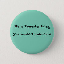 It's a Tourettes thing Pinback Button