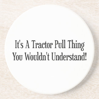 Its A Tractor Pull Thing You Wouldnt Understand Coaster