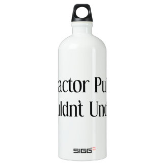 Its A Tractor Pull Thing You Wouldnt Understand SIGG Traveler 1.0L Water Bottle