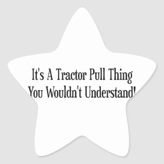 Its A Tractor Pull Thing You Wouldnt Understand Star Sticker