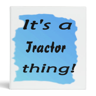 It's a tractor thing! binder