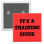 It's a Training Issue Pinback Button