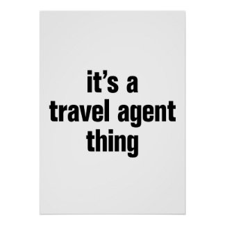 its a travel agent thing poster