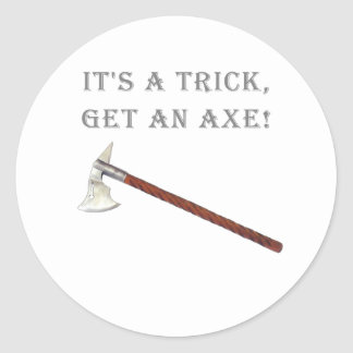 It's a Trick, Get an Axe! Classic Round Sticker