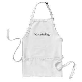It's a twin thing, you wouldn't understand adult apron