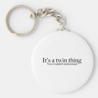 It's a twin thing, you wouldn't understand basic round button keychain
