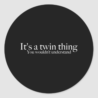 It's a twin thing, you wouldn't understand classic round sticker
