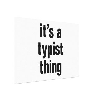 its a typist thing canvas print