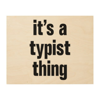 its a typist thing wood wall art