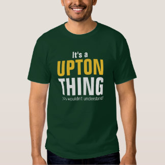 It's a Upton thing you wouldn't understand Tee Shirt