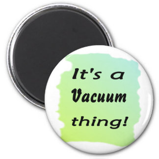 It's a vacuum thing! 2 inch round magnet