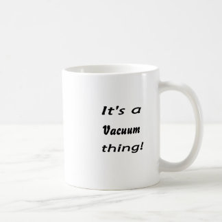 It's a vacuum thing! classic white coffee mug