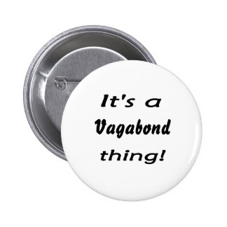 It's a vagabond thing! pinback button