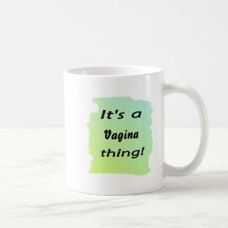 It's a vagina thing! coffee mug