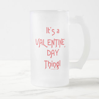 It's a Valentine's Day Thing! Frosted Glass Beer Mug