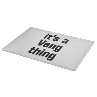 its a vang thing cutting boards
