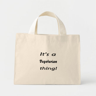 It's a vegetarian thing! bags