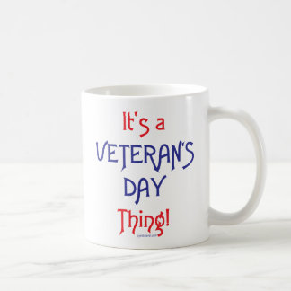 It's a Veteran's Day Thing! Coffee Mug