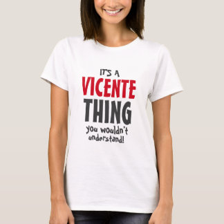 It's a Vicente thing you wouldn't understand T-Shirt