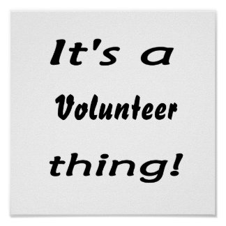 It's a volunteer thing! poster