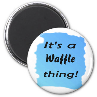 It's a waffle thing! 2 inch round magnet
