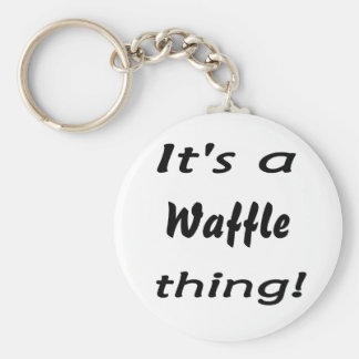 It's a waffle thing! key chain