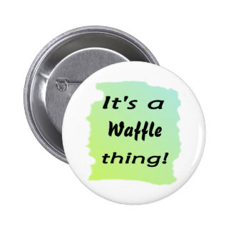 It's a waffle thing! pinback button