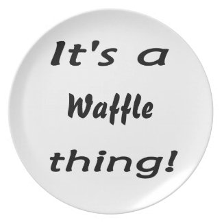 It's a waffle thing! plate