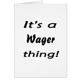 It's a wager thing! card