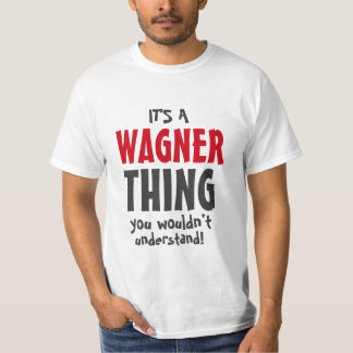It's a Wagner thing you wouldn't understand T-Shirt