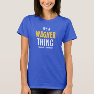 It's a Wagner thing you wouldn't understand! T-Shirt