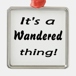 It's a wandered thing! square metal christmas ornament