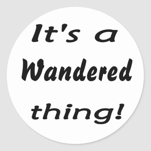 It's a wandered thing! round sticker