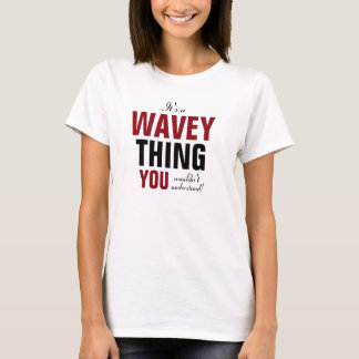 It's a Wavey thing you wouldn't understand T-Shirt
