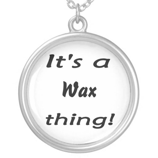 It's a wax thing! custom necklace