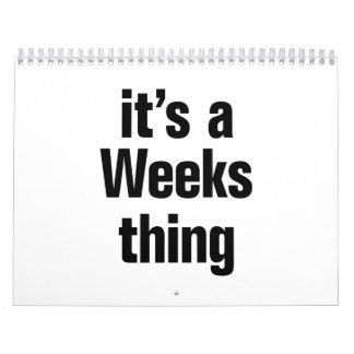 its a weeks thing calendar