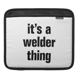 its a welder thing iPad sleeves